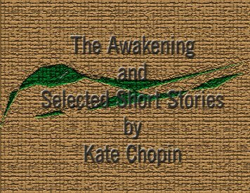 The Awakening and Selected Short Stories - Penn State University