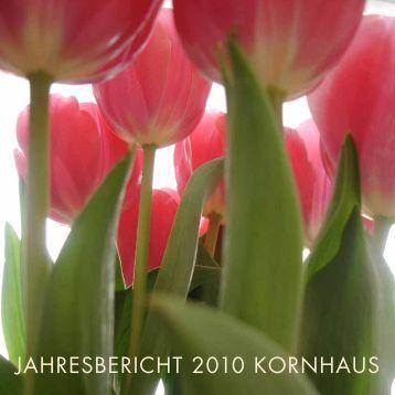 JAHRESBERICHT 2010 KORNHAUS - Kornhaus Vogelsang