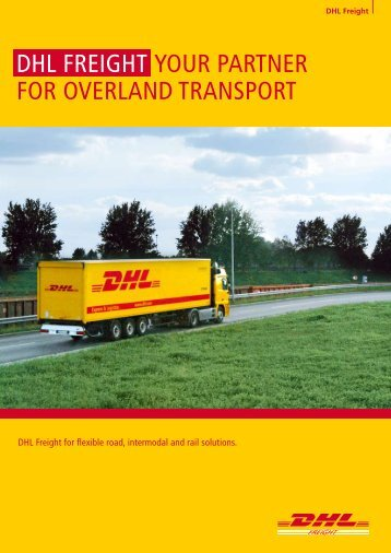 DHL FREIGHT YOUR PARTNER FOR OVERLAND TRANSPORT