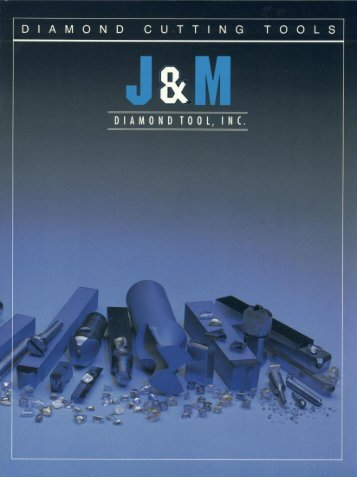 J & M Diamond Cutting Tools Catalog - J&M Diamond Tool Inc.
