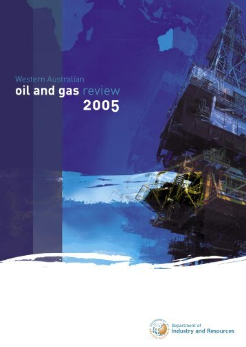 Western Australian Oil and Gas Review 2005 - Department of Mines ...