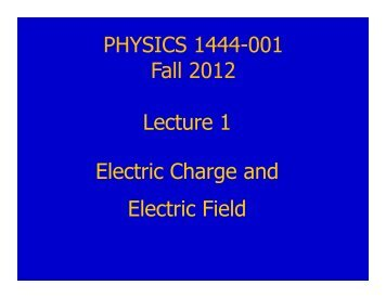 Lecture 1 Electric Charge and Electric Field PHYSICS 1444-001 Fall ...