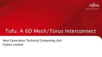 Tofu: A 6D Mash/Torus Interconnect - Fujitsu