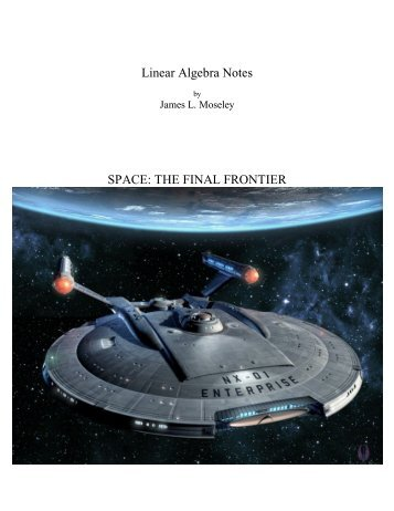 Linear Algebra Notes SPACE: THE FINAL FRONTIER