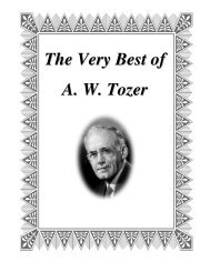 The Very Best of A. W. Tozer - Sola Scriptura Ministries