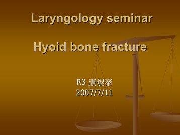 Laryngology seminar Hyoid bone fracture