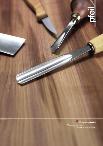 For your passion Woodcarving tools made in Switzerland