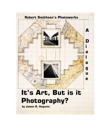 It's Art, But Is It Photography? Robert Smithson's - Uturn.org