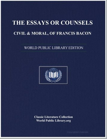 the essays or counsels, civil & moral, of francis bacon - World eBook ...