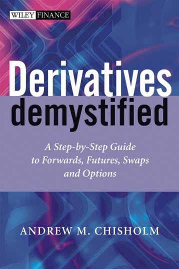 Derivatives Demystified: A Step-by-Step Guide to Forwards, Futures ...