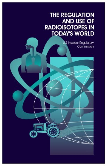 the regulation and use of radioisotopes in today's world - NRC