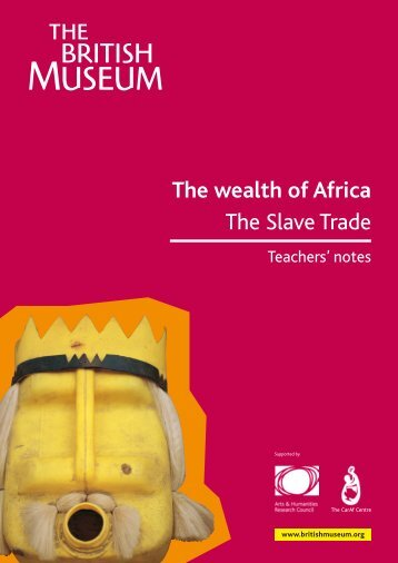 The wealth of Africa The Slave Trade - British Museum