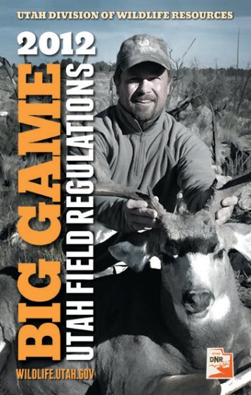 2012 Utah Big Game Field Regulations - Utah Division of Wildlife ...