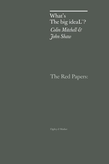 The Red Papers: What's The big ideaLTM? Colin ... - Ogilvy & Mather