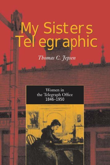My Sisters Telegraphic: Women in the Telegraph Office ... - Monoskop