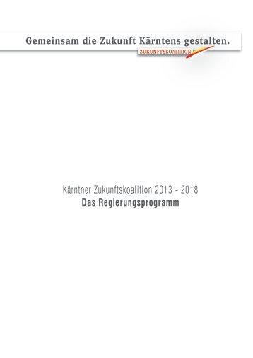 Kärntner Zukunftskoalition 2013 - 2018 Das Regierungsprogramm