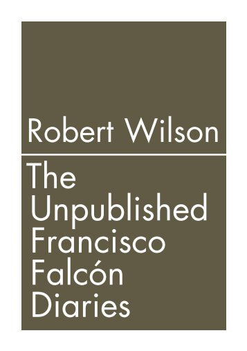 The Unpublished Francisco Falcón Diaries - Robert Wilson