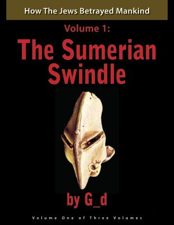 How the Jews Betrayed Mankind, Volume 1, The Sumerian Swindle