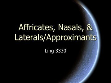 Affricates, Nasals, & Approximants
