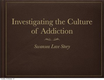 Investigating the Culture of Addiction Swansea Love Story