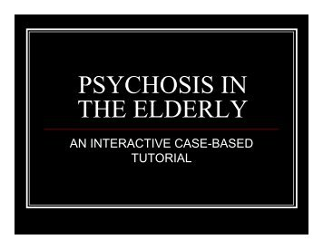 PSYCHOSIS IN THE ELDERLY