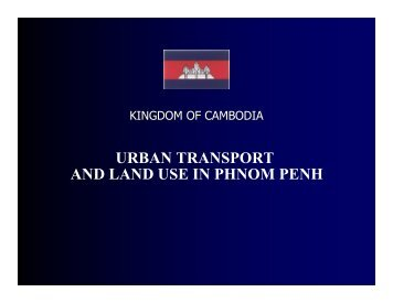 URBAN TRANSPORT AND LAND USE IN PHNOM PENH