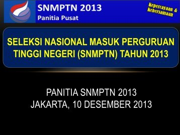 TINGGI NEGERI (SNMPTN) TAHUN 2013 PANITIA SNMPTN 2013 JAKARTA, 10 DESEMBER 2013
