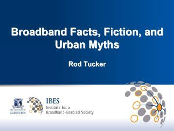Broadband Facts, Fiction, and Urban Myths - University of Melbourne