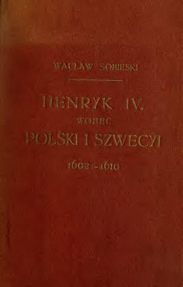 Henryk IV wobec Polski i Szwecyi, 1602-1610