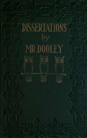 Disserations by Mr. Dooley (1906) - Almanac of Theodore Roosevelt