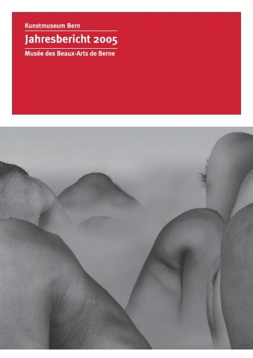 Download Jahresbericht 2005 (PDF) - Kunstmuseum Bern