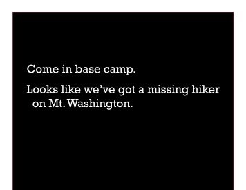 Come in base camp. Looks like we've got a missing hiker on Mt ...
