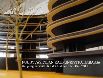 Puu ja Jyväskylän kaupunki-strategia, Asuntomessut 2014 ... - Puuinfo