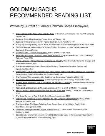 goldman sachs suggested reading list The investment banks have been using machine learning in different forms for over thirty years both at goldman sachs and jp morgan check out books by ernie chan/rishi k narang for the practice and techniques (overview of just one area) and the bo.