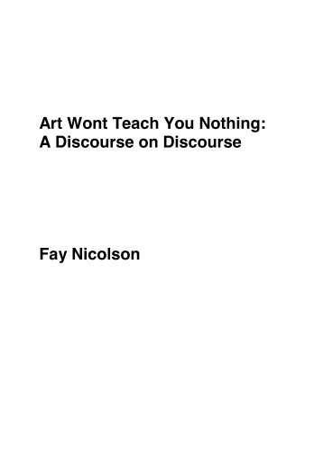 Art Wont Teach You Nothing: A Discourse on Discourse Fay Nicolson