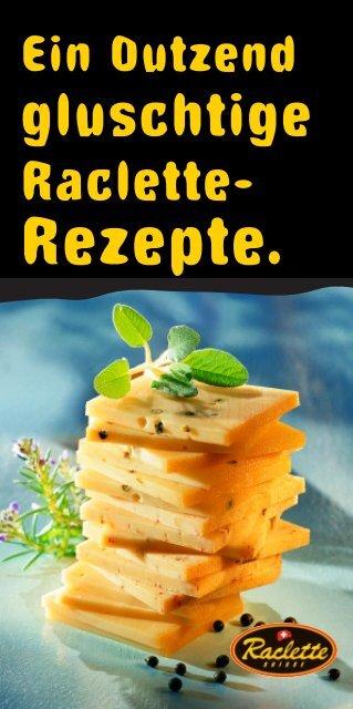 Mit unseren Rezepten bringen Sie Abwechslung - Raclette Suisse