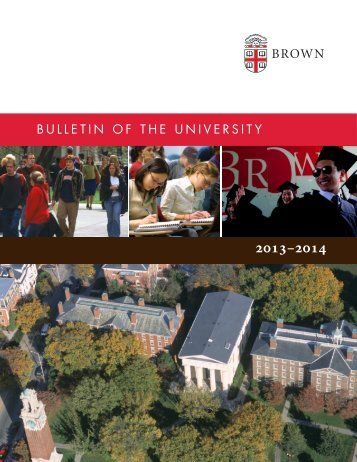 BULLETIN OF THE UNIVERSITY - 2013-14 Bulletin - Brown University