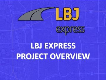 LBJ EXPRESS PROJECT OVERVIEW