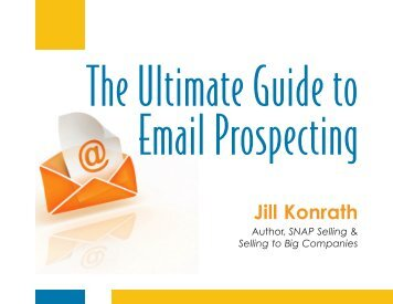 The Ultimate Guide to Email Prospecting - Jill Konrath