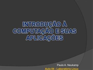 Paulo A. Neukamp Aula 04 - Laboratório Linux - Unisinos