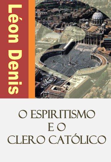 O ESPIRITISMO E O CLERO CATÓLICO - Portal Luz Espírita