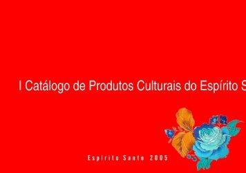 I Catálogo de Produtos Culturais do Espírito Santo - Secult ...