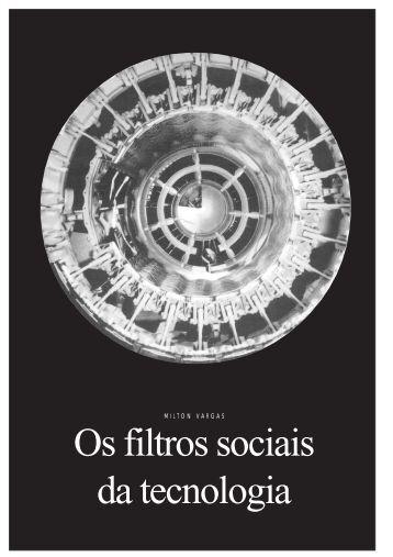 Os filtros sociais da tecnologia Milton Vargas - USP
