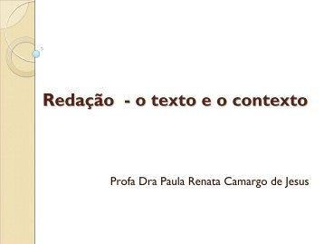 Redação - o texto e o contexto - Paula Renata
