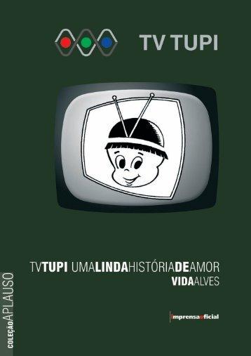 Tv Tupi: Uma Linda História De - Coleção Aplauso - Imprensa Oficial