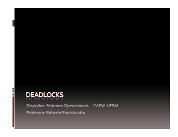 Sistemas Operacionais - CAFW-UFSM Professor: Roberto Franciscatto