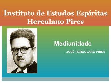 MEDIUNIDADE HERCULANO PIRES - Instituto de Estudos Espíritas ...