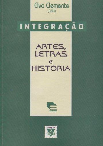 Integração: Artes, Letras e História Elvo Clemente - pucrs