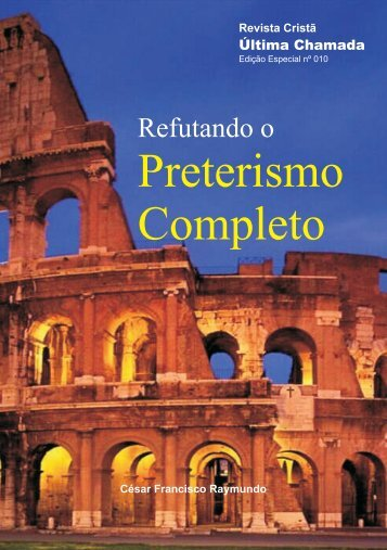 Refutando o Preterismo Completo - Revista Cristã Última Chamada.