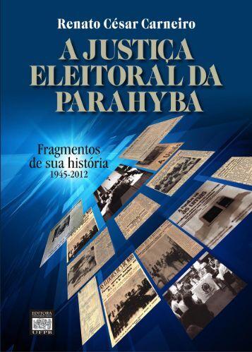 Justiça Eleitoral da Parahyba: Fragmentos de sua - Tribunal ...